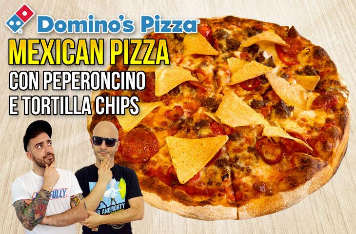 Assaggiamo la MEXICAN PIZZA di DOMINO'S PIZZA!